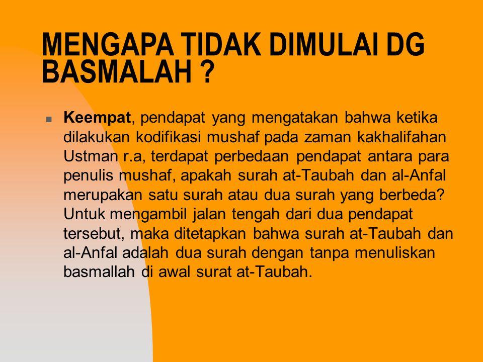 Kelima, diriwayatkan oleh Abdullah bin Abbas, ketika ditanya oleh Ali bin Abi Thalib kenapa tidak dituliskan basmalah diawal surat Taubah.