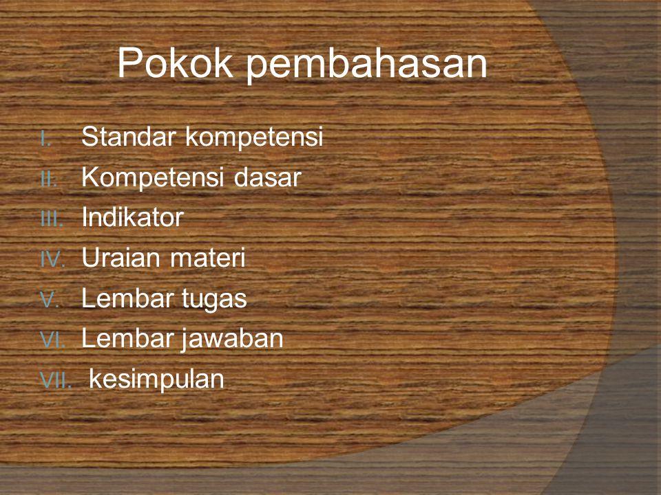 Pokok pembahasan I. Standar kompetensi II. Kompetensi dasar III.