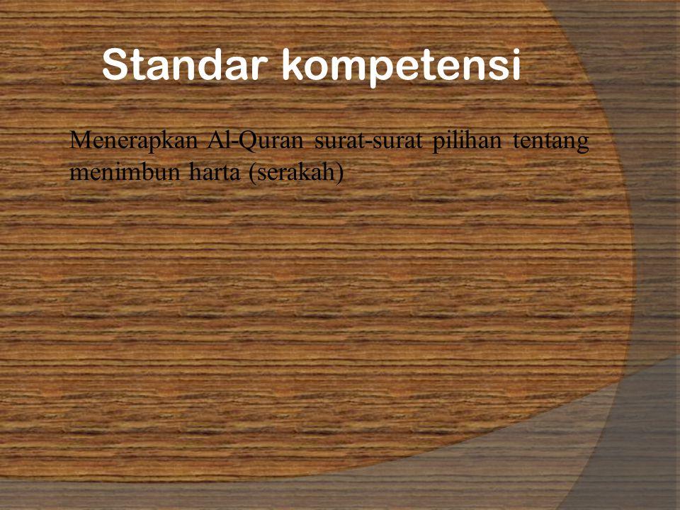 Standar kompetensi Menerapkan Al-Quran surat-surat pilihan tentang menimbun harta (serakah)