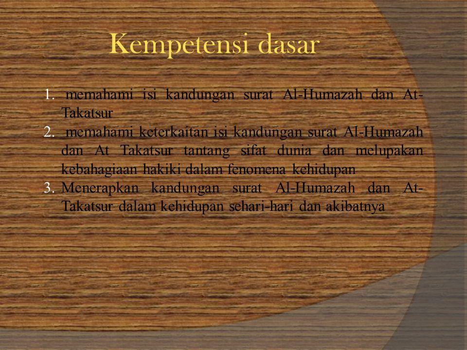 Kempetensi dasar 1. memahami isi kandungan surat Al-Humazah dan At- Takatsur 2.