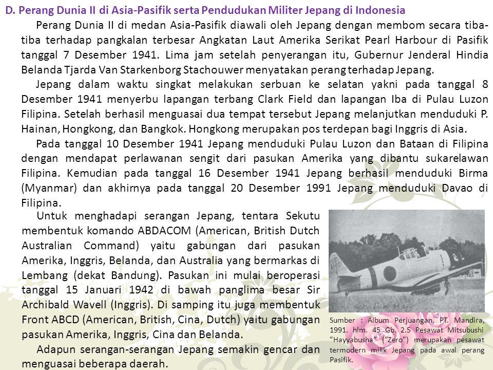 D. Perang Dunia II di Asia-Pasifik serta Pendudukan Militer Jepang di Indonesia Perang Dunia II di medan Asia-Pasifik diawali oleh Jepang dengan membo