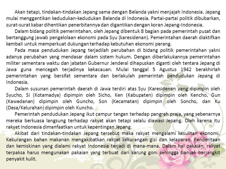 Akan tetapi, tindakan-tindakan Jepang sama dengan Belanda yakni menjajah Indonesia.