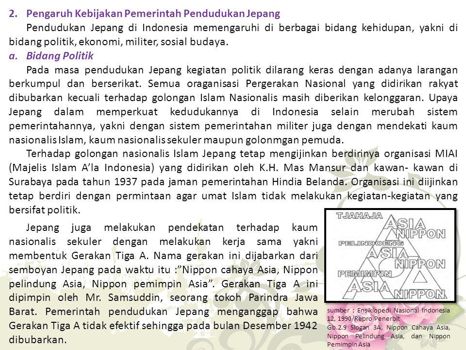 2. Pengaruh Kebijakan Pemerintah Pendudukan Jepang Pendudukan Jepang di Indonesia memengaruhi di berbagai bidang kehidupan, yakni di bidang politik, e