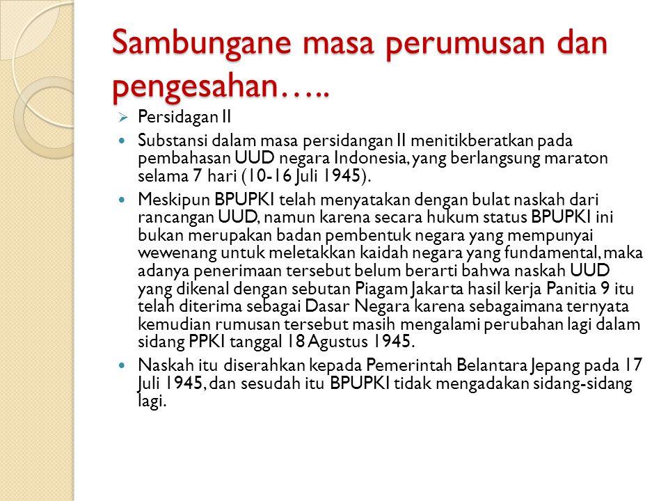 Sambungane masa perumusan dan pengesahan…..  Persidagan II Substansi dalam masa persidangan II menitikberatkan pada pembahasan UUD negara Indonesia,