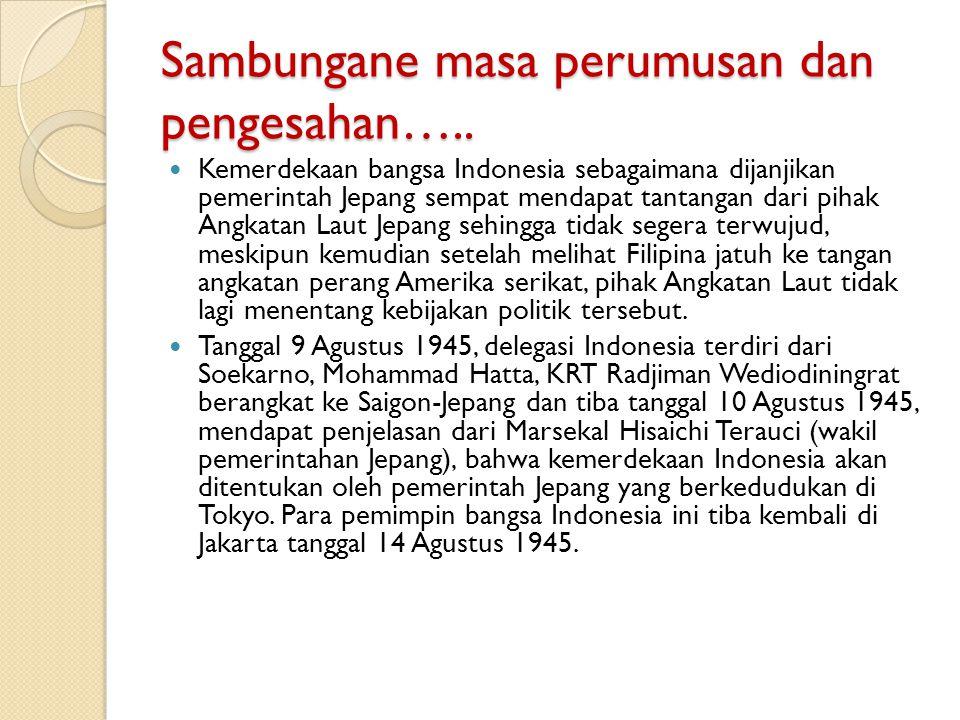 Sambungane masa perumusan dan pengesahan….. Kemerdekaan bangsa Indonesia sebagaimana dijanjikan pemerintah Jepang sempat mendapat tantangan dari pihak