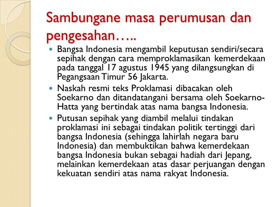 Sambungane masa perumusan dan pengesahan….. Bangsa Indonesia mengambil keputusan sendiri/secara sepihak dengan cara memproklamasikan kemerdekaan pada