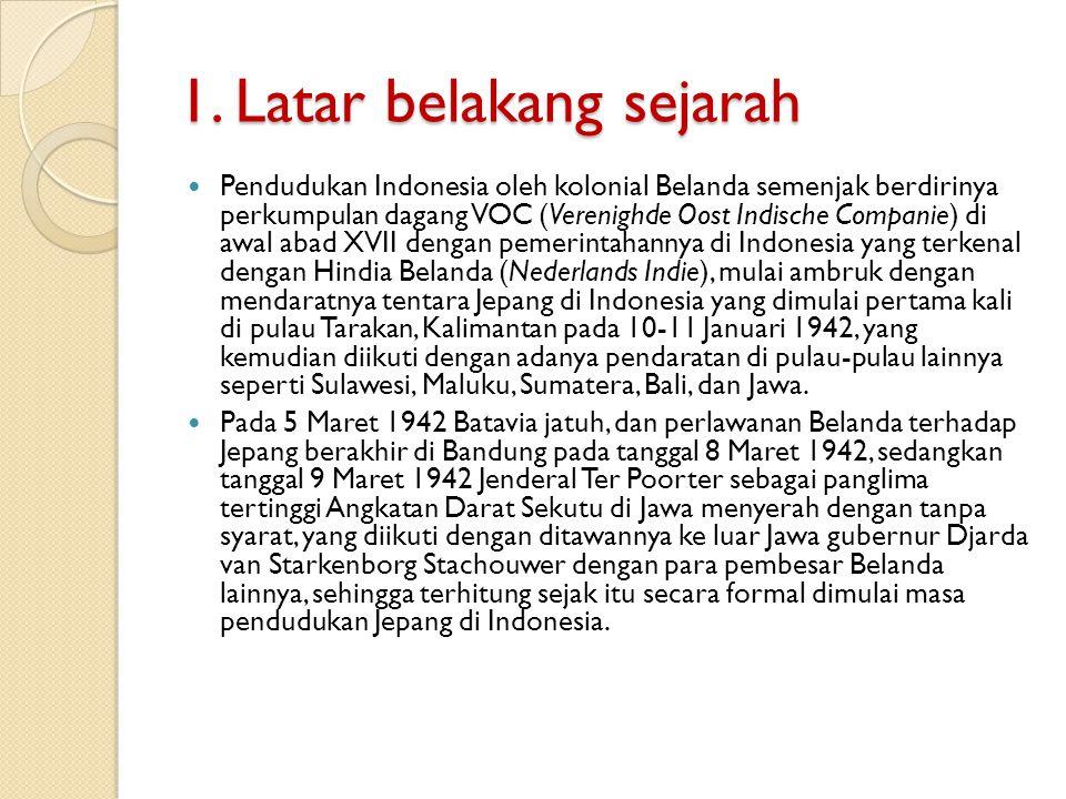 1. Latar belakang sejarah Pendudukan Indonesia oleh kolonial Belanda semenjak berdirinya perkumpulan dagang VOC (Verenighde Oost Indische Companie) di