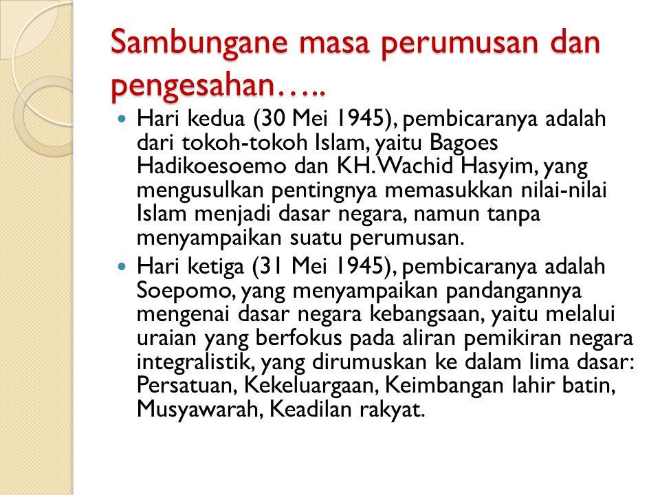 Sambungane masa perumusan dan pengesahan….. Hari kedua (30 Mei 1945), pembicaranya adalah dari tokoh-tokoh Islam, yaitu Bagoes Hadikoesoemo dan KH. Wa