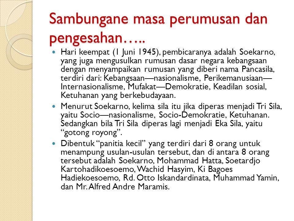Sambungane masa perumusan dan pengesahan….. Hari keempat (1 Juni 1945), pembicaranya adalah Soekarno, yang juga mengusulkan rumusan dasar negara keban