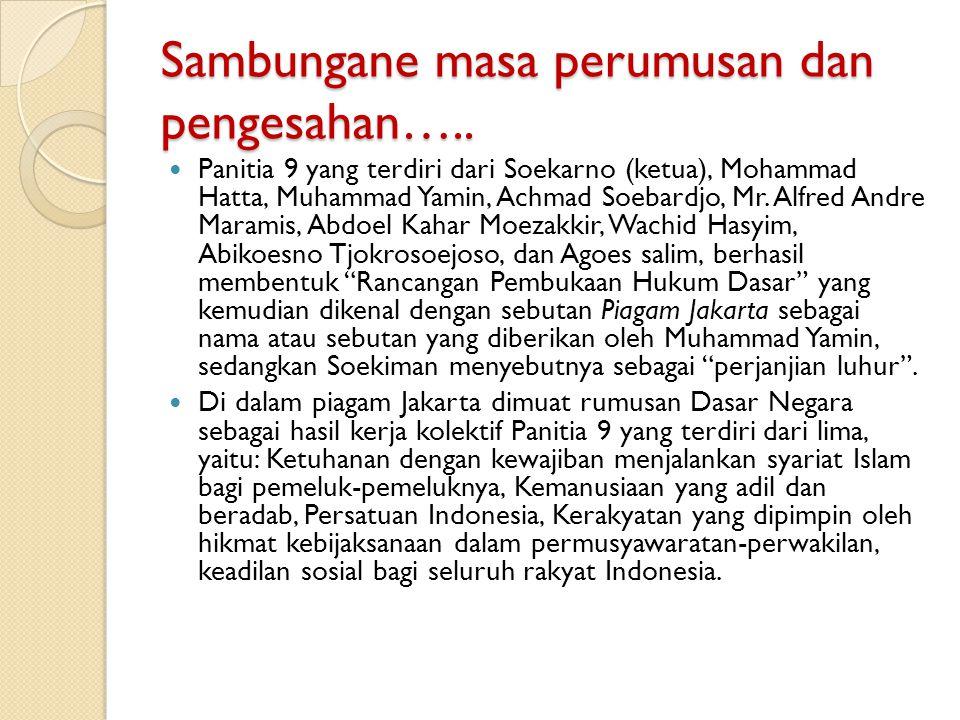 Sambungane masa perumusan dan pengesahan….. Panitia 9 yang terdiri dari Soekarno (ketua), Mohammad Hatta, Muhammad Yamin, Achmad Soebardjo, Mr. Alfred