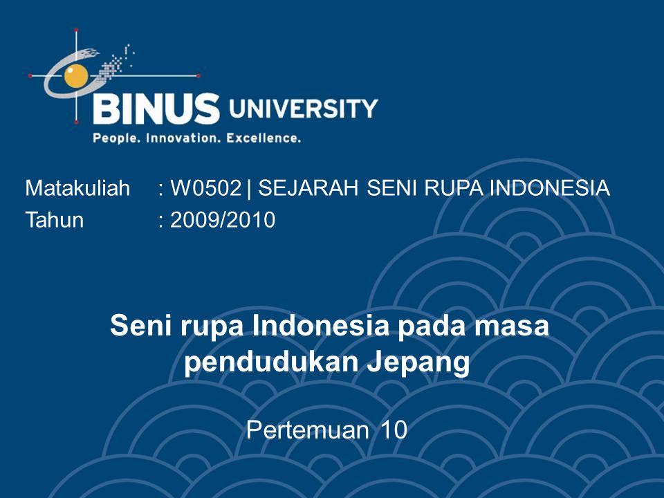 Seni rupa Indonesia pada masa pendudukan Jepang Pertemuan 10 Matakuliah: W0502 | SEJARAH SENI RUPA INDONESIA Tahun: 2009/2010