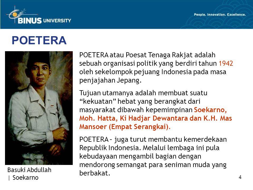 4 POETERA POETERA atau Poesat Tenaga Rakjat adalah sebuah organisasi politik yang berdiri tahun 1942 oleh sekelompok pejuang Indonesia pada masa penja