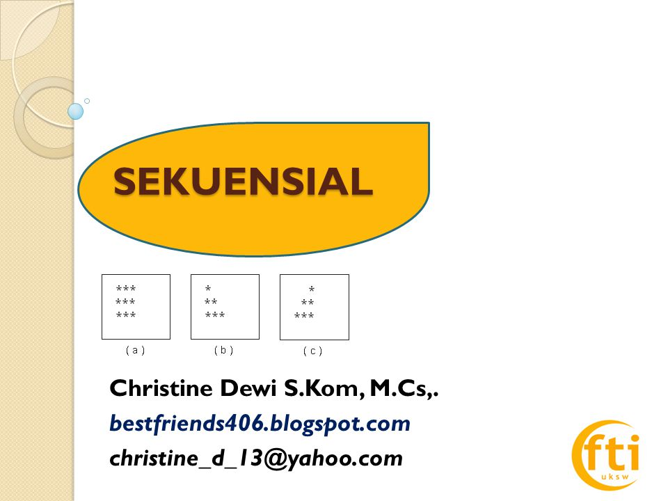 SEKUENSIAL Christine Dewi S.Kom, M.Cs,. bestfriends406.blogspot.com christine_d_13@yahoo.com