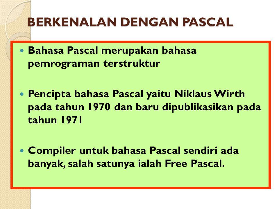 BERKENALAN DENGAN PASCAL BERKENALAN DENGAN PASCAL Bahasa Pascal merupakan bahasa pemrograman terstruktur Pencipta bahasa Pascal yaitu Niklaus Wirth pada tahun 1970 dan baru dipublikasikan pada tahun 1971 Compiler untuk bahasa Pascal sendiri ada banyak, salah satunya ialah Free Pascal.
