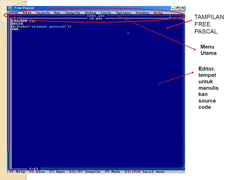 TAMPILAN FREE PASCAL Editor, tempat untuk menulis kan source code Menu Utama