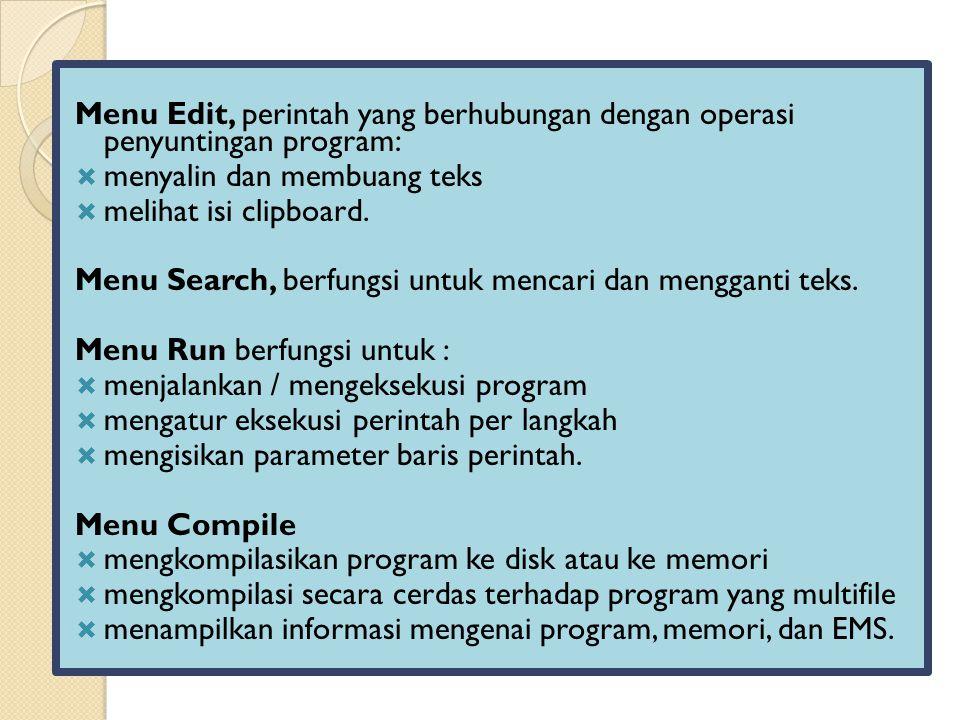 Menu Edit, perintah yang berhubungan dengan operasi penyuntingan program:  menyalin dan membuang teks  melihat isi clipboard.