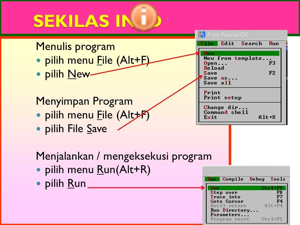 SEKILAS INFO Menulis program pilih menu File (Alt+F) pilih New Menyimpan Program pilih menu File (Alt+F) pilih File Save Menjalankan / mengeksekusi program pilih menu Run(Alt+R) pilih Run
