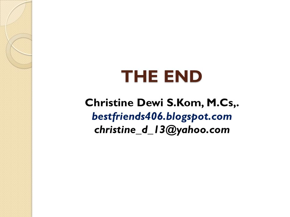THE END Christine Dewi S.Kom, M.Cs,. bestfriends406.blogspot.com christine_d_13@yahoo.com