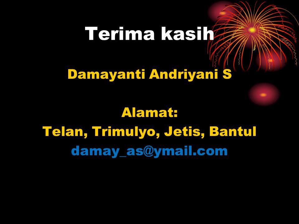 Terima kasih Damayanti Andriyani S Alamat: Telan, Trimulyo, Jetis, Bantul damay_as@ymail.com