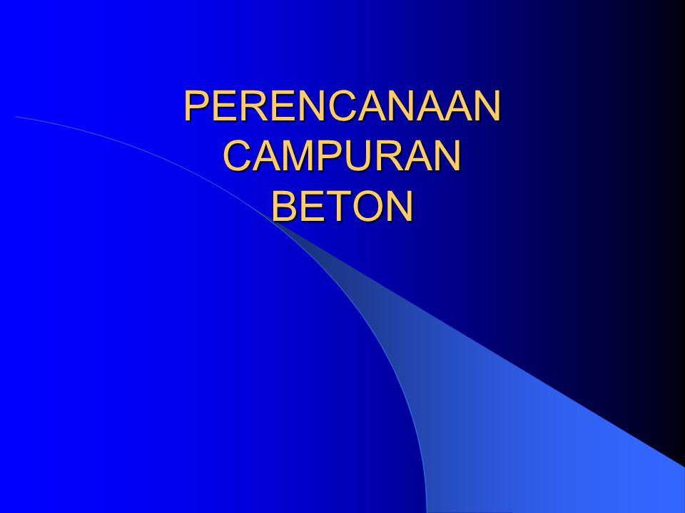 PERENCANAAN CAMPURAN BETON