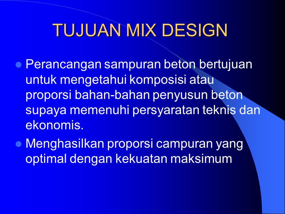 KRITERIA UTAMA MIX DESIGN a.Kekuatan tekan beton dan hubungannya dengan faktor air semen b.Kemudahan Pengerjaan