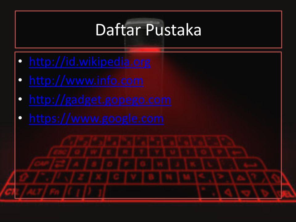 Daftar Pustaka http://id.wikipedia.org http://www.info.com http://gadget.gopego.com https://www.google.com