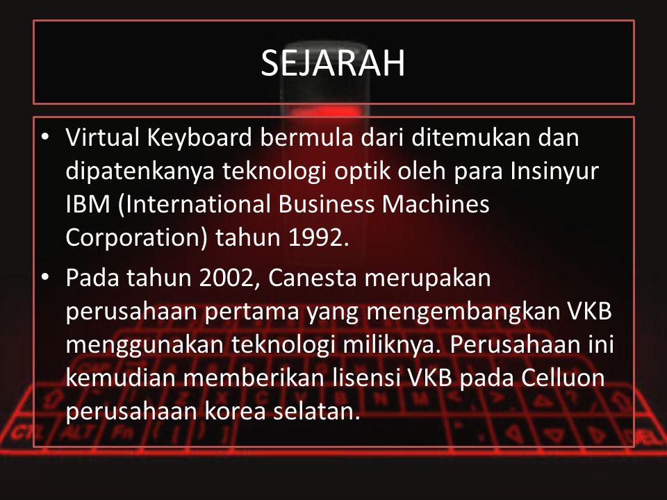 SEJARAH Virtual Keyboard bermula dari ditemukan dan dipatenkanya teknologi optik oleh para Insinyur IBM (International Business Machines Corporation)