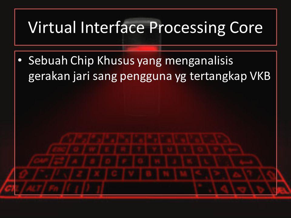 Virtual Interface Processing Core Sebuah Chip Khusus yang menganalisis gerakan jari sang pengguna yg tertangkap VKB