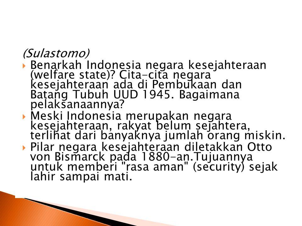 (Sulastomo)  Benarkah Indonesia negara kesejahteraan (welfare state).