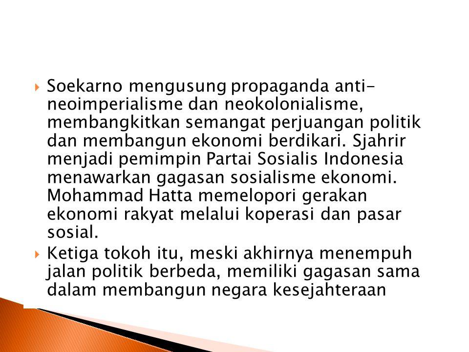  Soekarno mengusung propaganda anti- neoimperialisme dan neokolonialisme, membangkitkan semangat perjuangan politik dan membangun ekonomi berdikari.