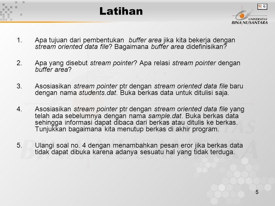 5 Latihan 1.Apa tujuan dari pembentukan buffer area jika kita bekerja dengan stream oriented data file.