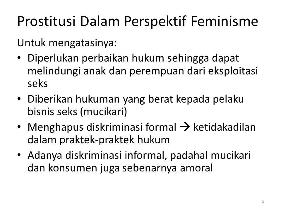 Prostitusi Dalam Perspektif Feminisme Untuk mengatasinya: Diperlukan perbaikan hukum sehingga dapat melindungi anak dan perempuan dari eksploitasi sek