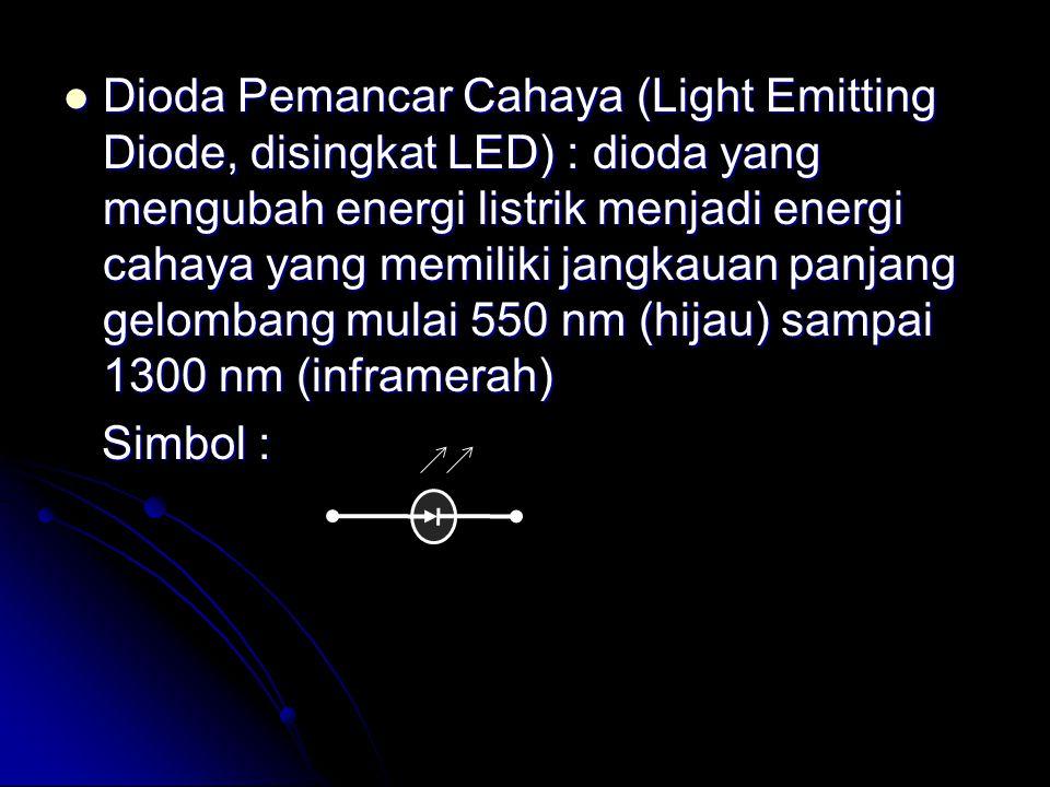Dioda Pemancar Cahaya (Light Emitting Diode, disingkat LED) : dioda yang mengubah energi listrik menjadi energi cahaya yang memiliki jangkauan panjang