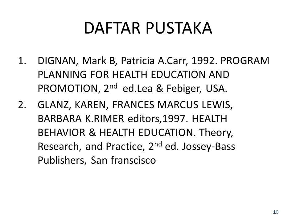 1.DIGNAN, Mark B, Patricia A.Carr, 1992. PROGRAM PLANNING FOR HEALTH EDUCATION AND PROMOTION, 2 nd ed.Lea & Febiger, USA. 2.GLANZ, KAREN, FRANCES MARC