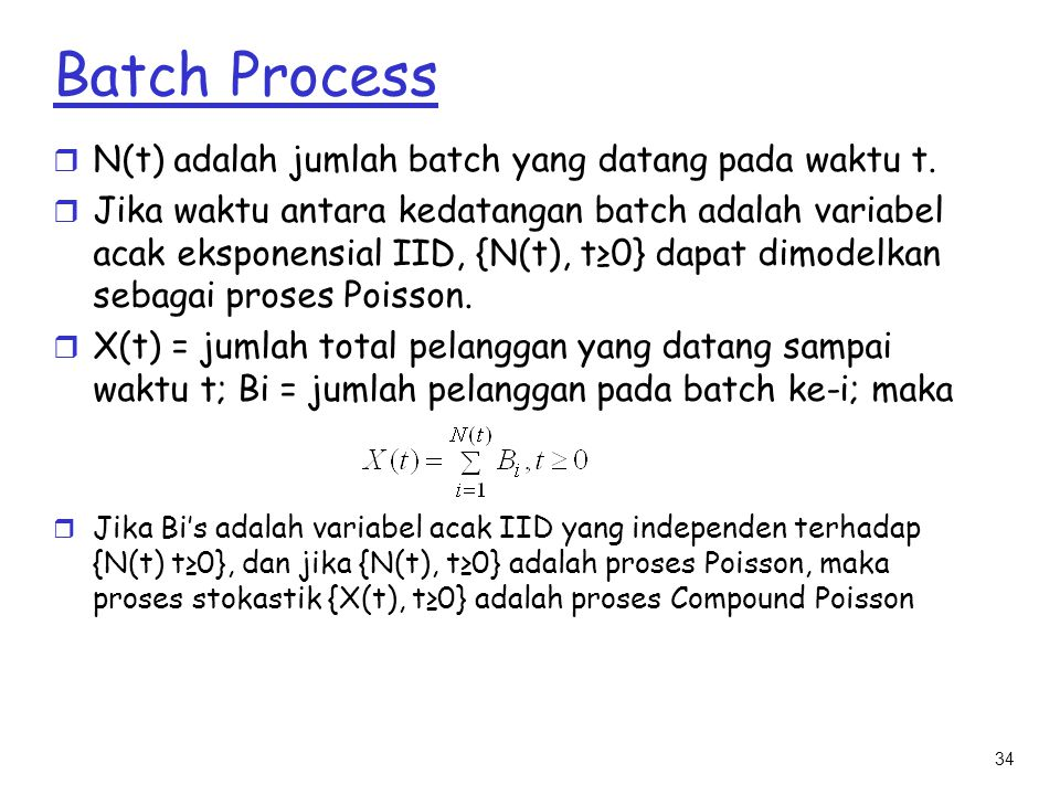 34 Batch Process r N(t) adalah jumlah batch yang datang pada waktu t. r Jika waktu antara kedatangan batch adalah variabel acak eksponensial IID, {N(t