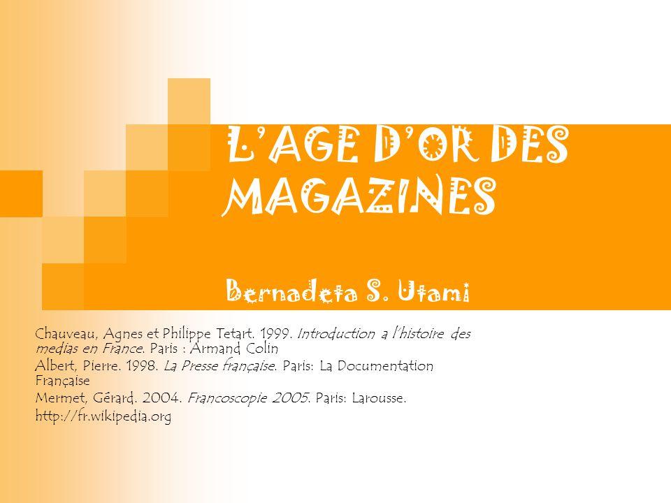 L'ÂGE D'OR DES MAGAZINES Bernadeta S. Utami Chauveau, Agnes et Philippe Tetart. 1999. Introduction a l'histoire des medias en France. Paris : Armand C