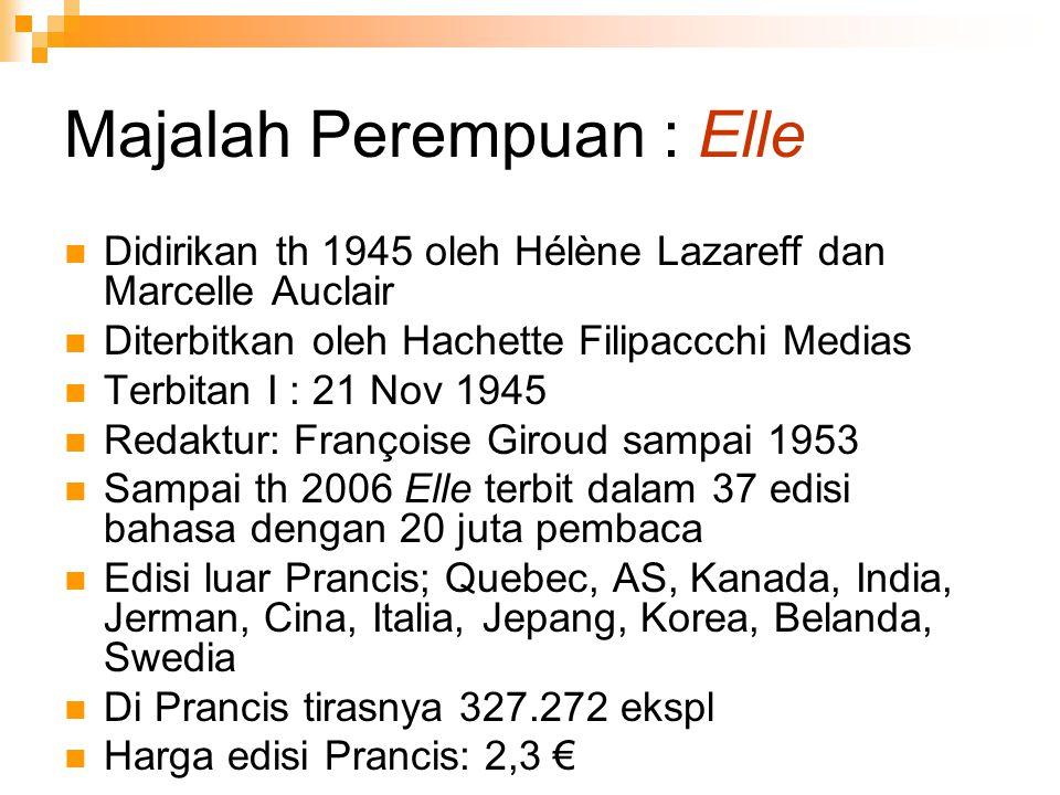 Majalah Perempuan : Elle Didirikan th 1945 oleh Hélène Lazareff dan Marcelle Auclair Diterbitkan oleh Hachette Filipaccchi Medias Terbitan I : 21 Nov