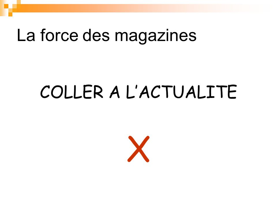 La force des magazines COLLER A L'ACTUALITE X