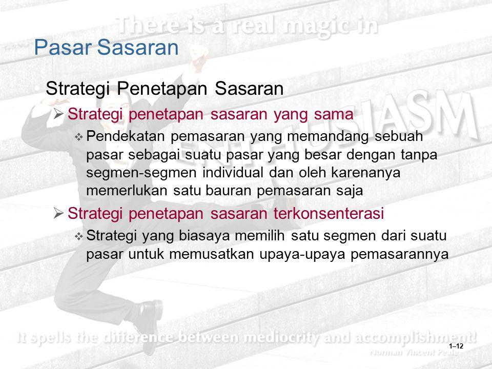 1–12 Pasar Sasaran Strategi Penetapan Sasaran  Strategi penetapan sasaran yang sama  Pendekatan pemasaran yang memandang sebuah pasar sebagai suatu