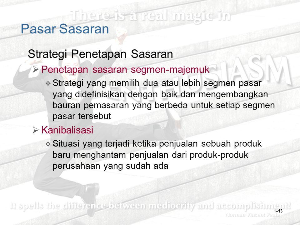 1–13 Pasar Sasaran Strategi Penetapan Sasaran  Penetapan sasaran segmen-majemuk  Strategi yang memilih dua atau lebih segmen pasar yang didefinisika