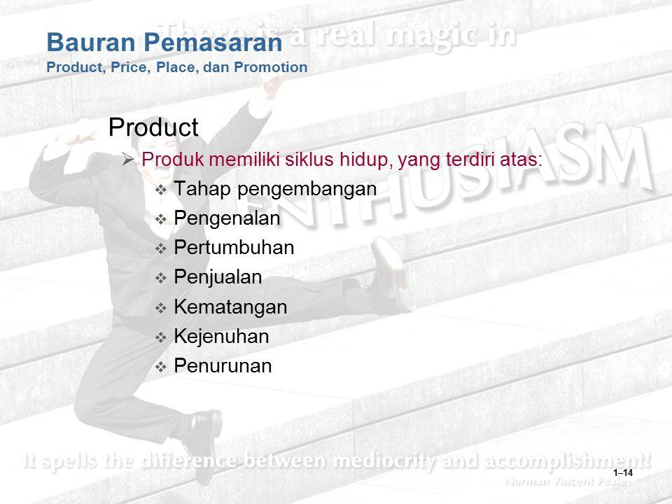 1–14 Bauran Pemasaran Product, Price, Place, dan Promotion Product  Produk memiliki siklus hidup, yang terdiri atas:  Tahap pengembangan  Pengenala