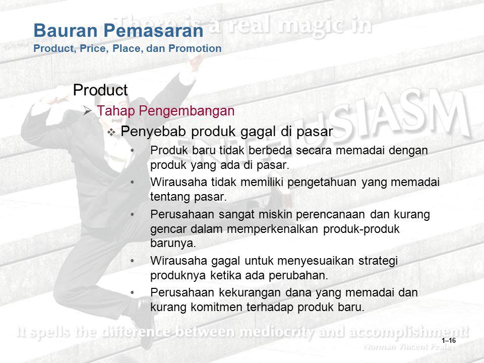 1–16 Bauran Pemasaran Product, Price, Place, dan Promotion Product  Tahap Pengembangan  Penyebab produk gagal di pasar Produk baru tidak berbeda sec