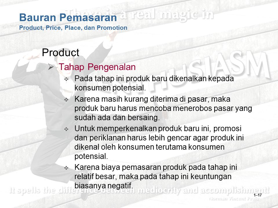 1–17 Bauran Pemasaran Product, Price, Place, dan Promotion Product  Tahap Pengenalan  Pada tahap ini produk baru dikenalkan kepada konsumen potensia