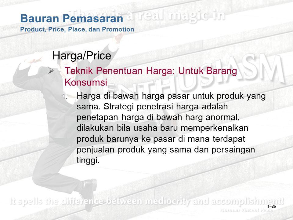 1–26 Bauran Pemasaran Product, Price, Place, dan Promotion Harga/Price  Teknik Penentuan Harga: Untuk Barang Konsumsi 1. Harga di bawah harga pasar u