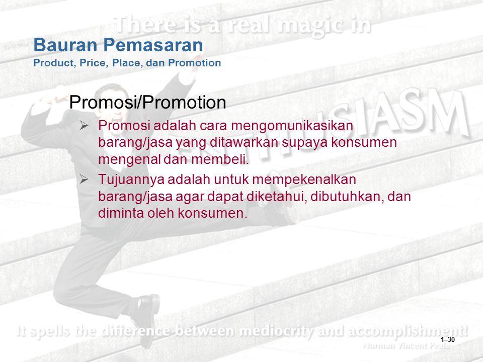 1–30 Bauran Pemasaran Product, Price, Place, dan Promotion Promosi/Promotion  Promosi adalah cara mengomunikasikan barang/jasa yang ditawarkan supaya