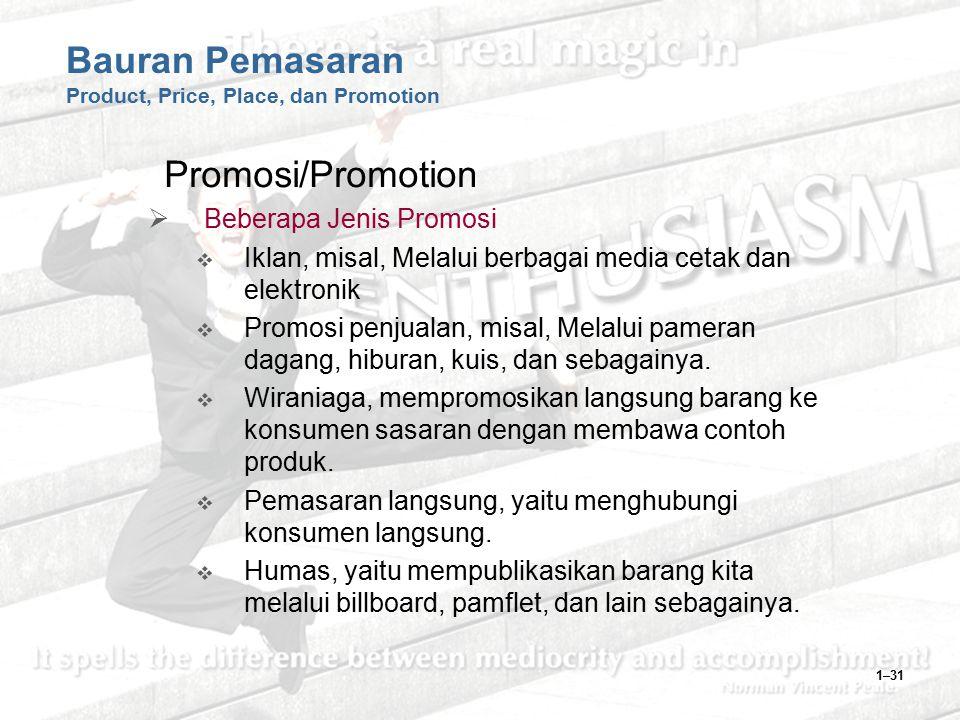 1–31 Bauran Pemasaran Product, Price, Place, dan Promotion Promosi/Promotion  Beberapa Jenis Promosi  Iklan, misal, Melalui berbagai media cetak dan