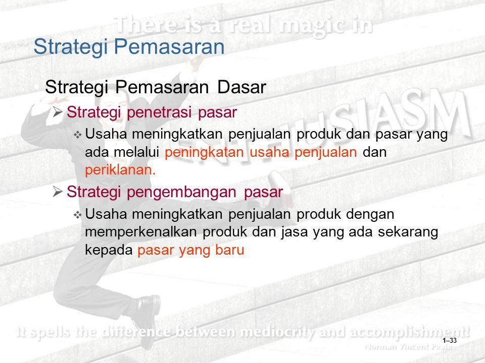1–33 Strategi Pemasaran Strategi Pemasaran Dasar  Strategi penetrasi pasar  Usaha meningkatkan penjualan produk dan pasar yang ada melalui peningkat