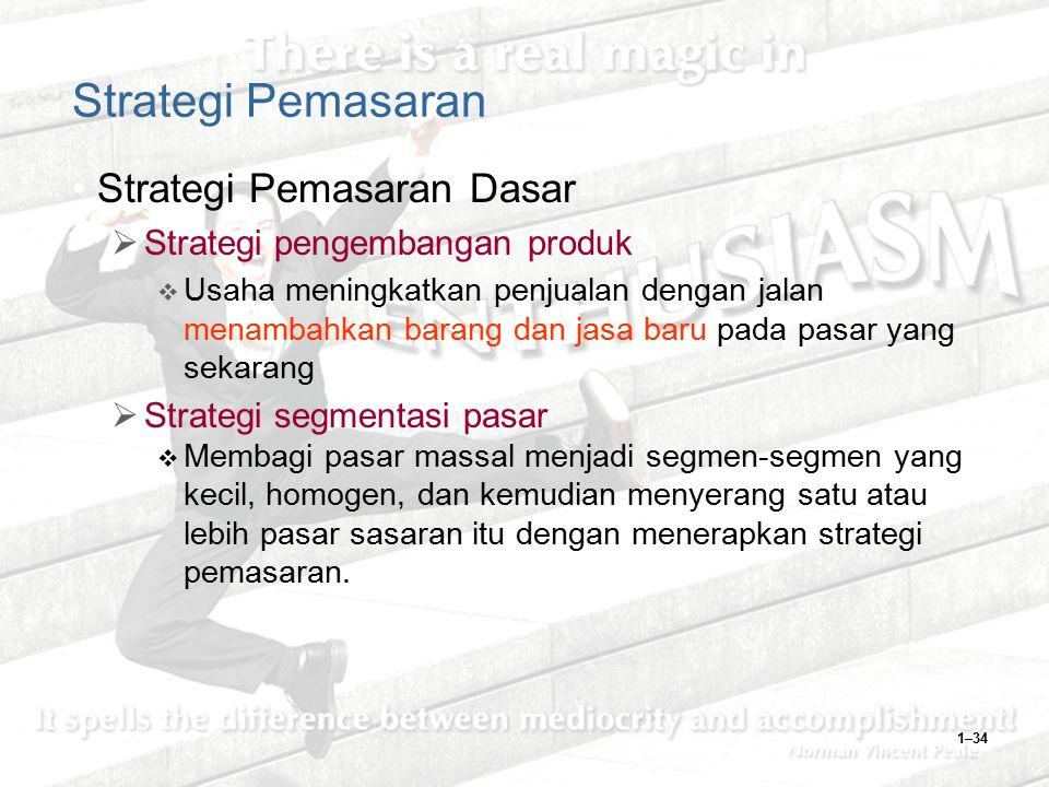 1–34 Strategi Pemasaran Strategi Pemasaran Dasar  Strategi pengembangan produk  Usaha meningkatkan penjualan dengan jalan menambahkan barang dan jas