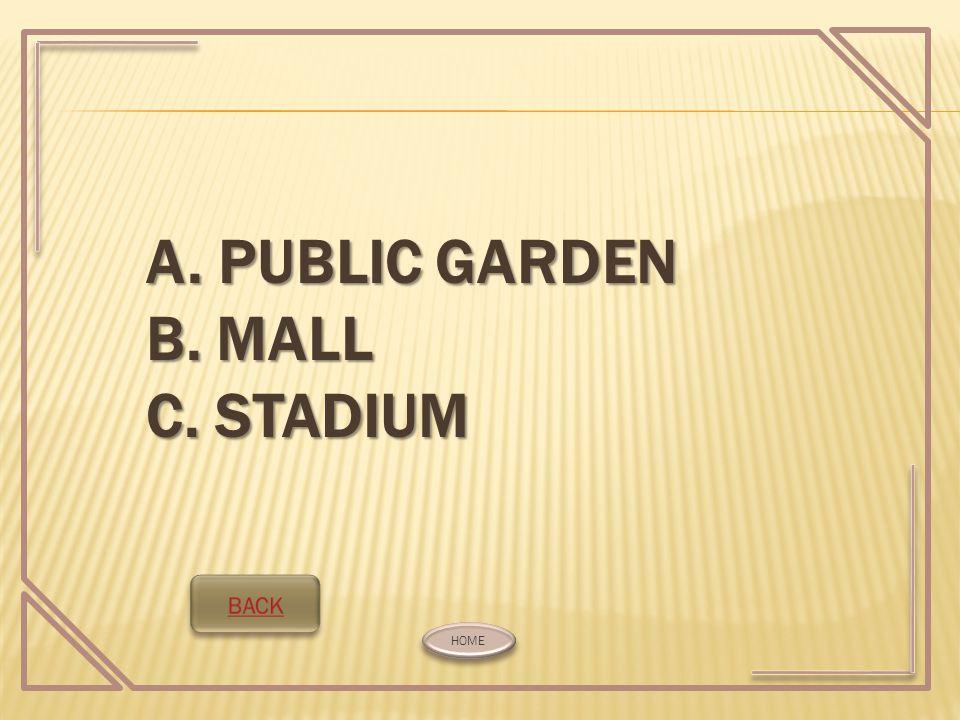 A. PUBLIC GARDEN B. MALL C. STADIUM