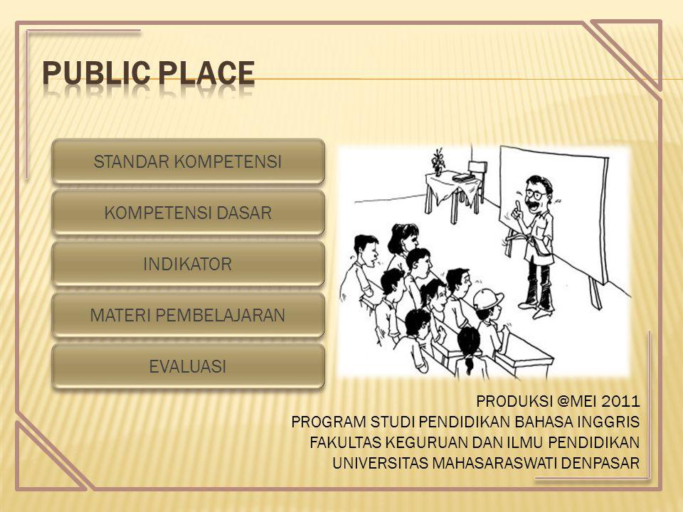 MEMBACA : Siswa mampu memahami kalimat tertulis yang berhubungan dengan tanya jawab tentang nama tempat umum dan apa yang biasa dilakukan oleh seseorang di sebuah tempat umum.